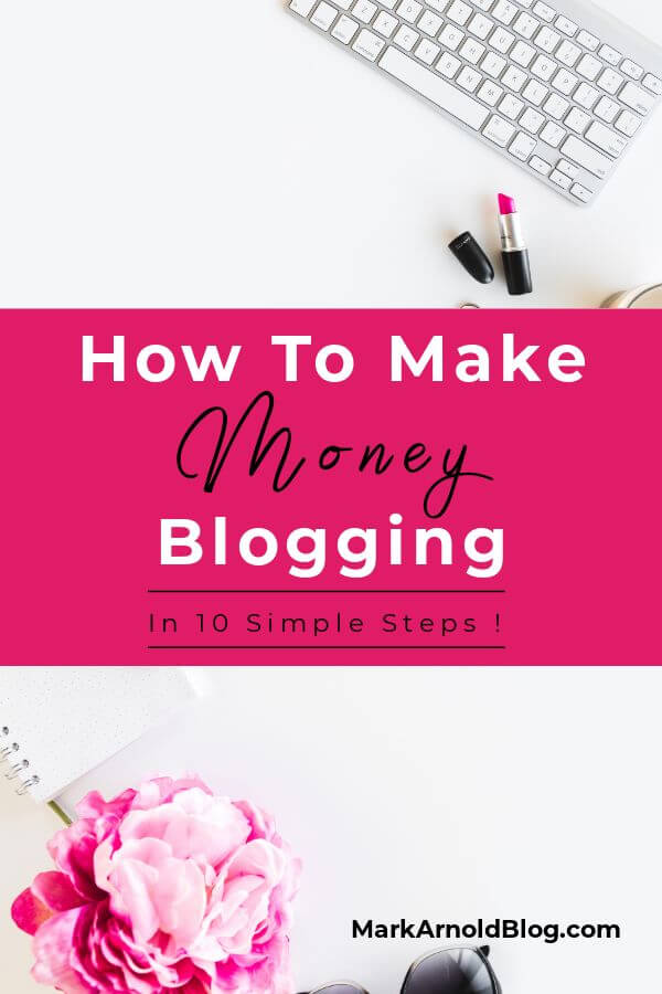 Make Money Blogging In Ten Simple Steps